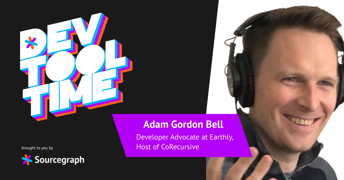 Writing prose like code: Dev Tool Time with Adam Gordon Bell